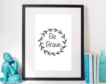 Be Brave, Printable Art, Printables, Digital Prints, Poster, Digital Download, Gift For Her, Bedroom Poster