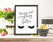 Eyelashes Print, Mascara Makes Everything Better, Makeup Print, Bathroom Art, Makeup Quote, Fashion Print, Lashes Poster, Beauty Quote