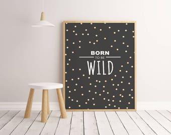 Born To Be Wild Black Instant Download Printable Digital Art, Nursery Decor, Children Wall Art, Downloadable Kids Decor