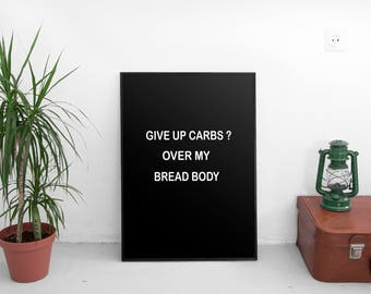 Give up carbs? Over my bread body print, Modern Home Decor, Living Room, Bedroom Poster, Digital Download