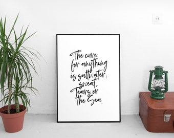 The Cure For Anything Is Salt Water Sweat Tears Sea Ink Watercolor Brushed Black White Calligraphic Quote Poster Prints Printable Decor Art