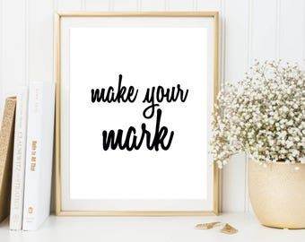 Make your mark printable poster, typography print, printable quote, wall decor, wall art, typography poster