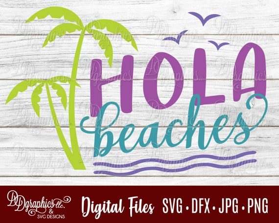 Hola Beaches Svg Beach Svg Palm Tree Svg Jpg Dxf Png Etsy