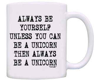 Always be yourself unless you can be a Unicorn then always be a Unicorn, Coffee Mug