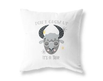 White, 18x18 Bonnie Jeans Homestead Prints Don/'t Grow Up It/'s A Trap Kids Pillow Cover