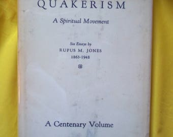 Quakerism ~ A Spiritual Movement.  Six Essays by Rufus M. Jones 1863-1948
