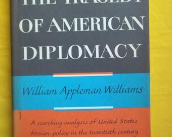 The Tragedy of American Diplomacy by William Appleman Williams, 1st Ed.