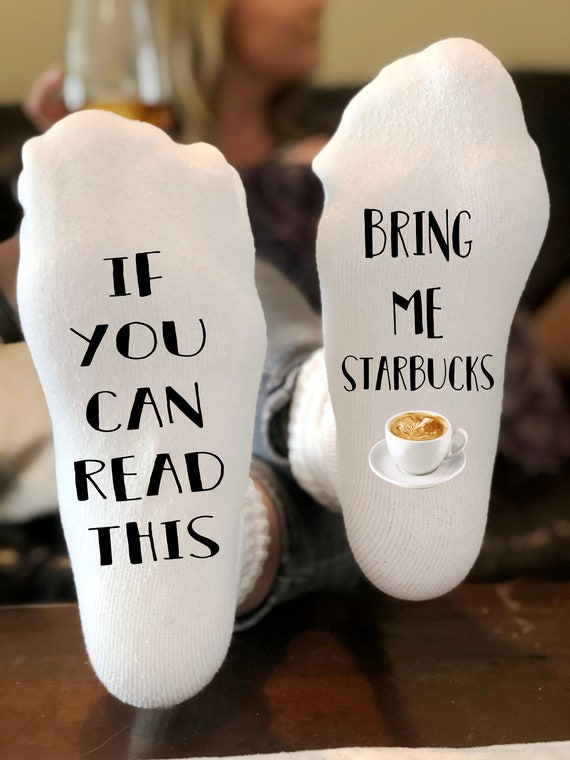 If you can read this Bring me Starbucks Coffee Socks