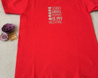 "Boys Valentines Day Red T-shirt size small 6-7 with #taken saying on back and ""sorry ladies mommy is my valentine"" on front in glitter vinyl"