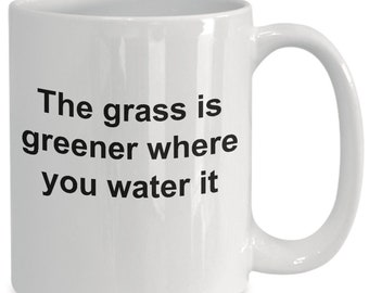 Relationship mug (white)\ The grass is greener \ Sarcastic funny gift, novelty gifts, ceramic coffee cup