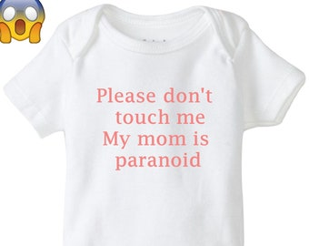 6695c2274 Please don't touch me My mom is paranoid Baby Onesie® Baby Shirt Gerber  Baby Clothing Snap Bottom Top Don't touch the baby boy or girl shirt