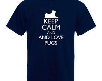 Keep Calm and Love Pugs | Keep Calm and Carry On | Funny T-Shirt | Keep Calm | Pug Lovers T-Shirt
