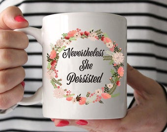 Nevertheless She Persisted Mug | Nevertheless, She Persisted | Let Liz Speak | The Future Is Female | Feminism Mug | Elizabeth Warren |