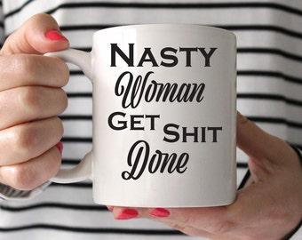 Nasty woman get shit done mug, Nasty Woman Mug, Feminist Mug, Nasty Woman Coffee Mug, Nasty Woman Coffee Cup, Feminist Coffee Mug, Feminism