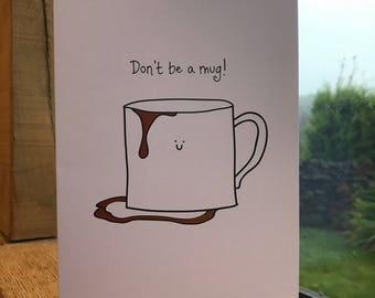 Don't be a mug! | Blank card | Greeting card | Cute card | Kawaii card