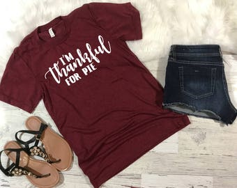 Thanksgiving Pie Shirt, Pie Shirt, Happy Thanksgiving, Thankful for Pie, Thanksgiving Shirt, Women's Shirt, Shirts with Sayings, Holiday Tee