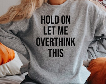 Hold On Let Me Overthink This Sweatshirt Unisex, Sweatshirt With Sayings, Funny Shirt, Funny Sweatshirt, Adulting