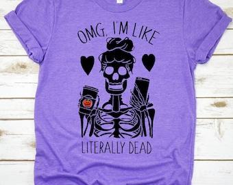 Halloween Shirt Unisex, OMG I'm Like Literally Dead Shirt, Skeleton Shirt, Coffee Shirt, Funny Mom Shirt, Tired Mom, Caffeine Addict