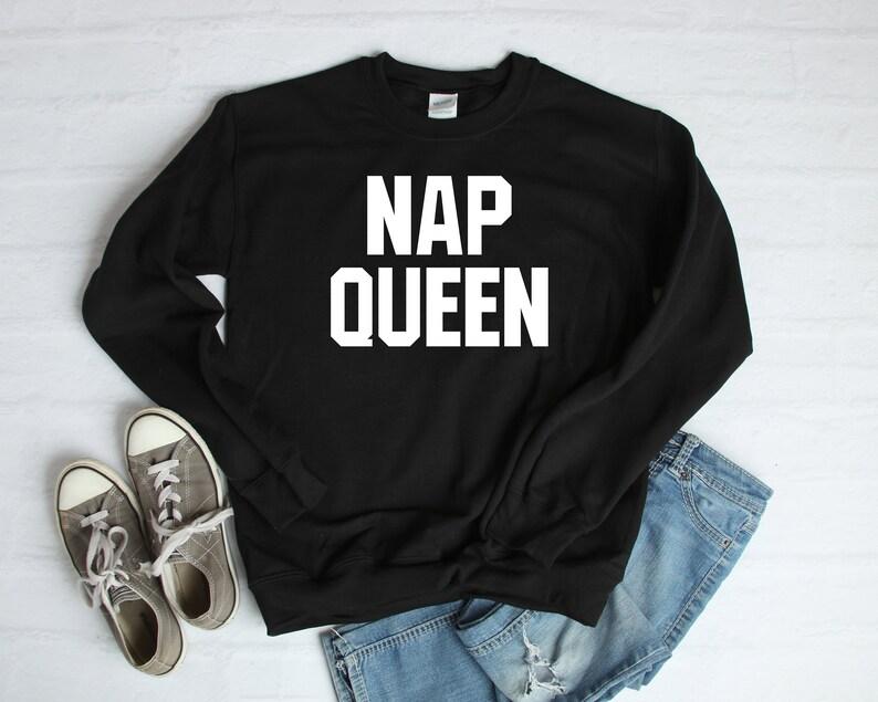 643472bc53 Nap Queen Sweatshirt I Love Naps Nap Queen Top Nap Queen