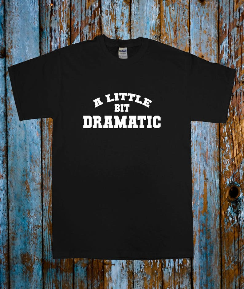 cd7b3197 A Little bit DRAMATIC funny t-shirt tee Black White top | Etsy