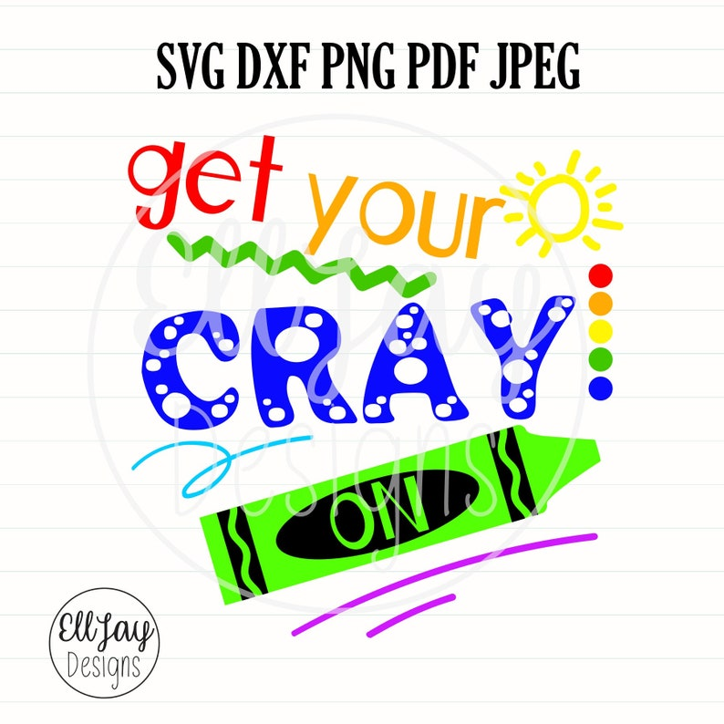 shirt design back to school crayon kids school svg Get your cray on svg crayon svg funny school svg sublimation designs school svg