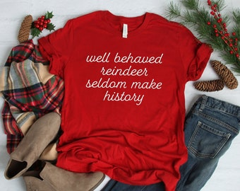 7349659623a Well Behaved Reindeer Seldom Make History Shirt