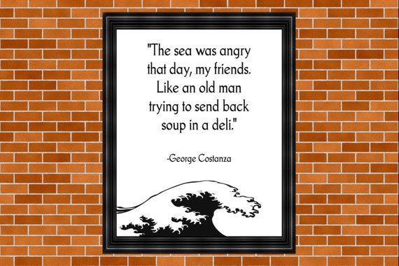 The Sea Was Angry That Day My Friends Seinfeld Printable Etsy