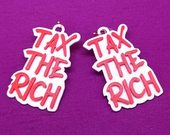 Tax The Rich Statement Earrings, with 14k Gold Plated or Stainless Steel Hooks, 3D Printed