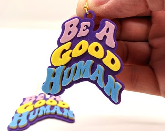 Be A Good Human Statement Earrings, with 14k Gold Plated or Stainless Steel Hooks, 3D Printed