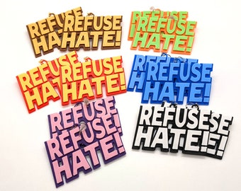 Refuse Hate Statement Earrings, In Multiple Color Combinations, with 14k Gold Plated or Stainless Steel Hooks, 3D Printed