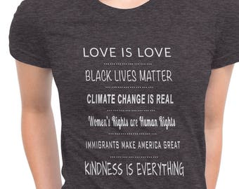 Love is Love, Black Lives Matter, Climate Change, Women's Rights are Human Rights, Feminist Shirts,  Anti-Trump Shirt, Liberal T-Shirt