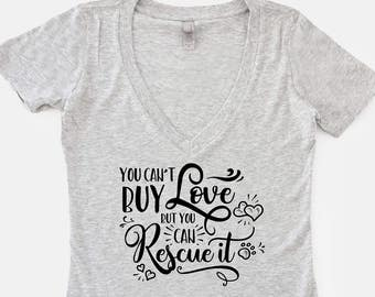Rescue Dog Quote Shirt   You Can't Buy Love But You Can Rescue It   Dog Lover Gift   V Neck T-Shirt