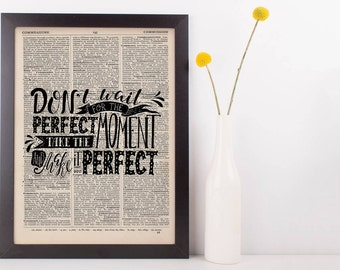 Don't wait for the Perfect Moment Take the Moment and Make It Perfect Quote Dictionary Print