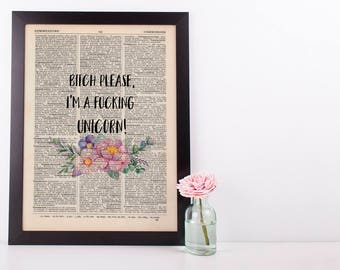 Bitch Please, I'm a unicorn, Dictionary Art Print inspirational Motivational