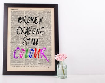 Broken Crayons still Colour, Dictionary Art Print inspirational Motivational