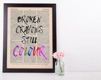 Broken Crayons still Colour, Dictionary Art Print inspirational Motivational