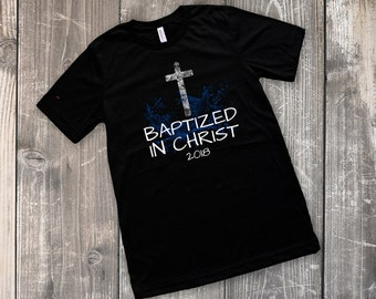 e36ae86553e Baptized in Christ 2018 Adult Baptism Christian Jesus Church Evangelical  Baptist Reformed Bible Men s Women s T Shirt