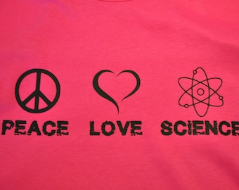 Peace Love Science shirt