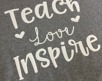 Teach Love Inspire teacher shirt