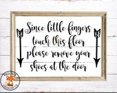 Please Remove Your Shoes SVG, Home Sweet Home SVG, Cricut cutting file, Since Little Fingers Touch Our Floors svg, children diy sign svg
