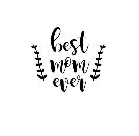 Best Mom Ever Svg. (Graphic) by CosmosFineArt · Creative ... |You Are The Best Momma Ever