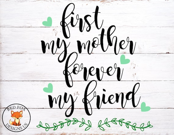 First My Mother Forever My Friend Svg Cricut And Cameo Etsy