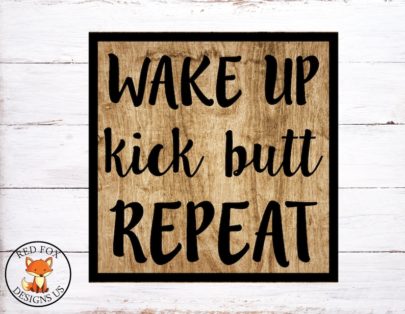 Wake Up Kick Butt Repeat Svg You Did Not Wake Up Today To Be Etsy