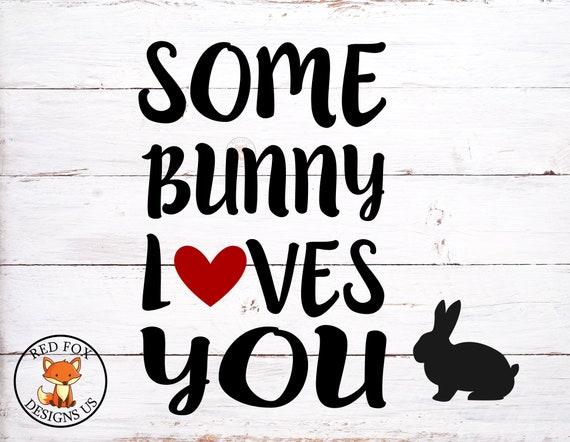 Some Bunny Loves You Svg Hoppy Easter Svg File Easter Svg Etsy