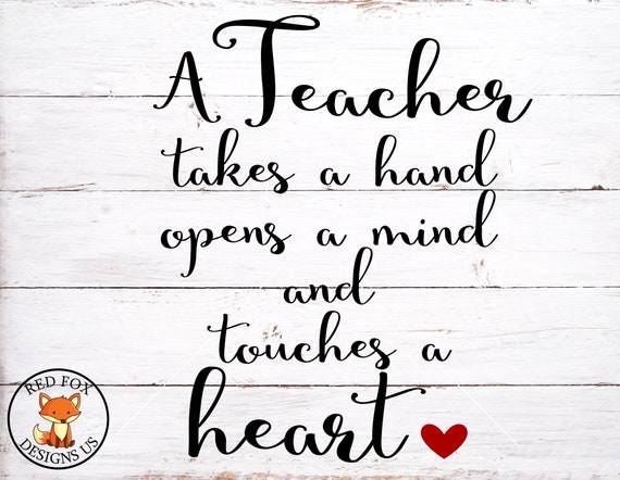A Teacher Takes A Hand Ipens A Mind And Touches A Heart Svg Etsy