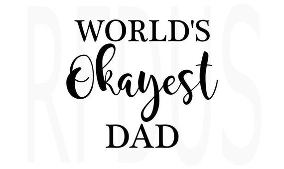 World S Okayest Dad Svg Cutting File Cricut And Cameo Etsy