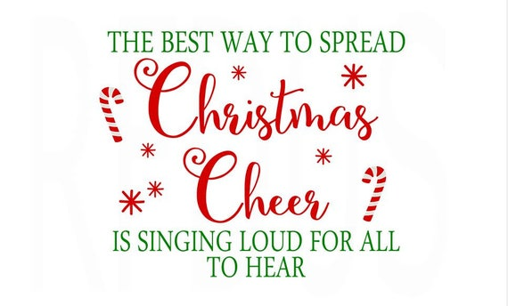 The Best Way To Spread Christmas Cheer.The Best Way To Spread Christmas Cheer Is Singing Loud For All To Hear Svg Christmas Svg Easy Cricut Cut File Kids Christmas Candy Cane