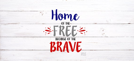 Home Of The Free Because Of The Brave Svg Cricut Cameo Etsy