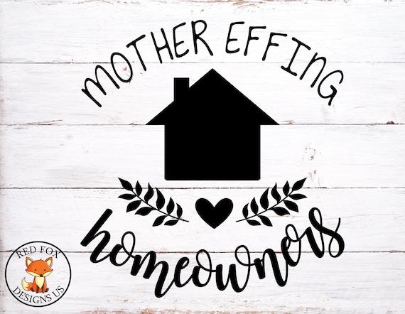 Mother Effing Homeowner Svg Housewarming Svg House Svg Home Etsy