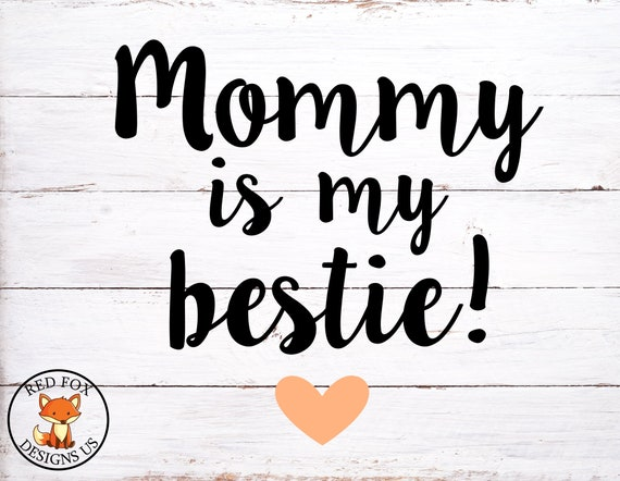 Mommy Is My Bestie Svg Heart Svg Mom Svg Momma Svg Mommy Etsy